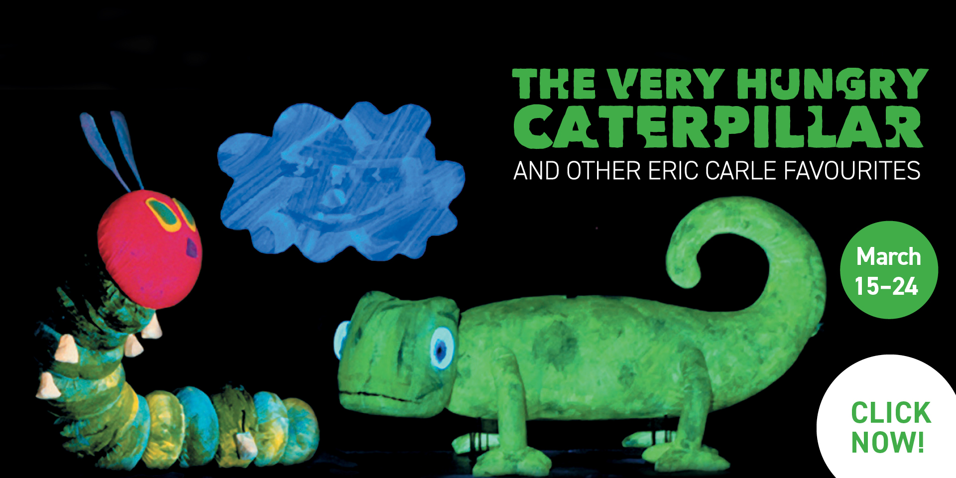 The Very Hungry Caterpillar and Other Eric Carle Favourites, March 15-24